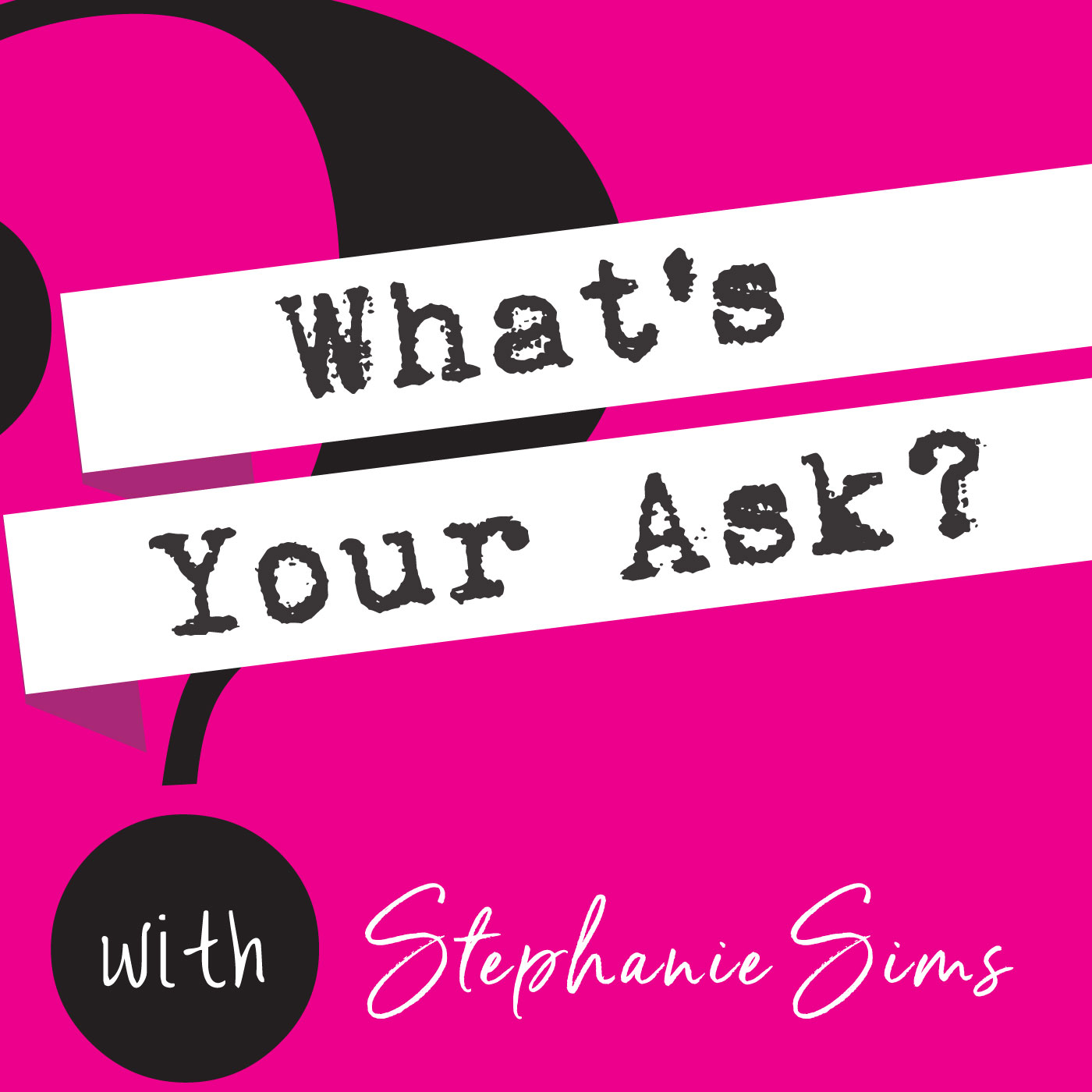 What's Your Ask? with Stephanie Sims show art