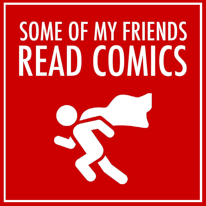 Some of My Friends Read Comics show art