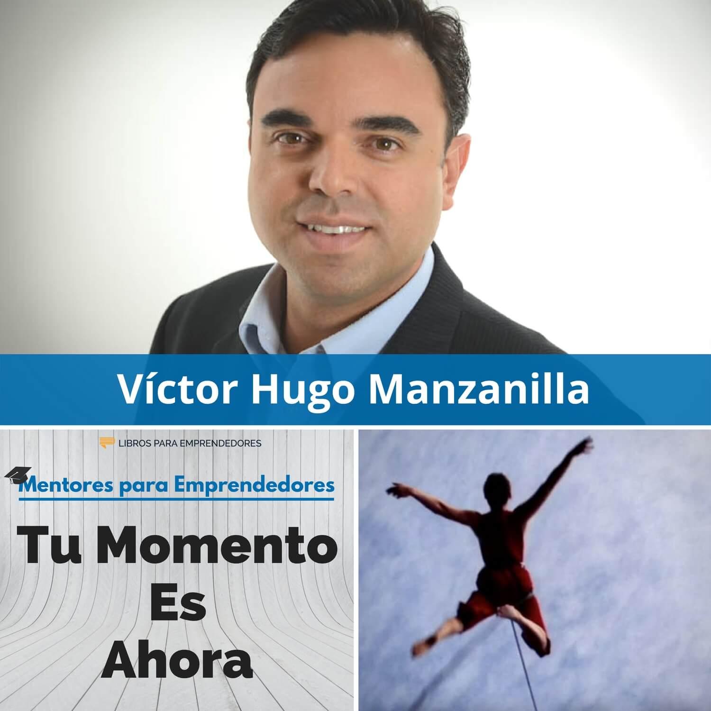 Tu Momento es Ahora, con Víctor Hugo Manzanilla - MPE026 - Mentores para Emprendedores