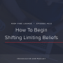 Artwork for Ep. 022 | How To Begin Shifting Limiting Beliefs