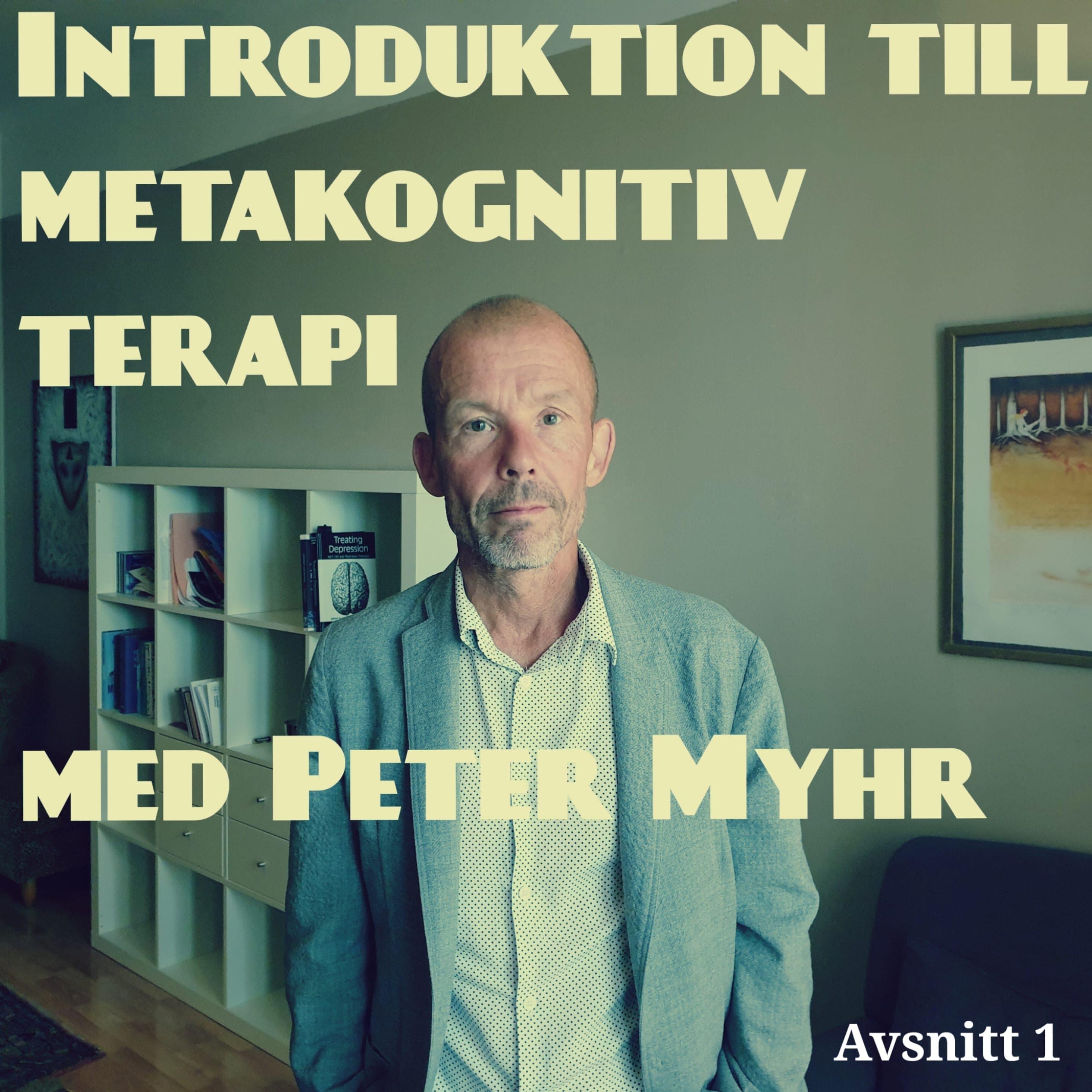1. Introduktion till Metakognitiv terapi med Peter Myhr