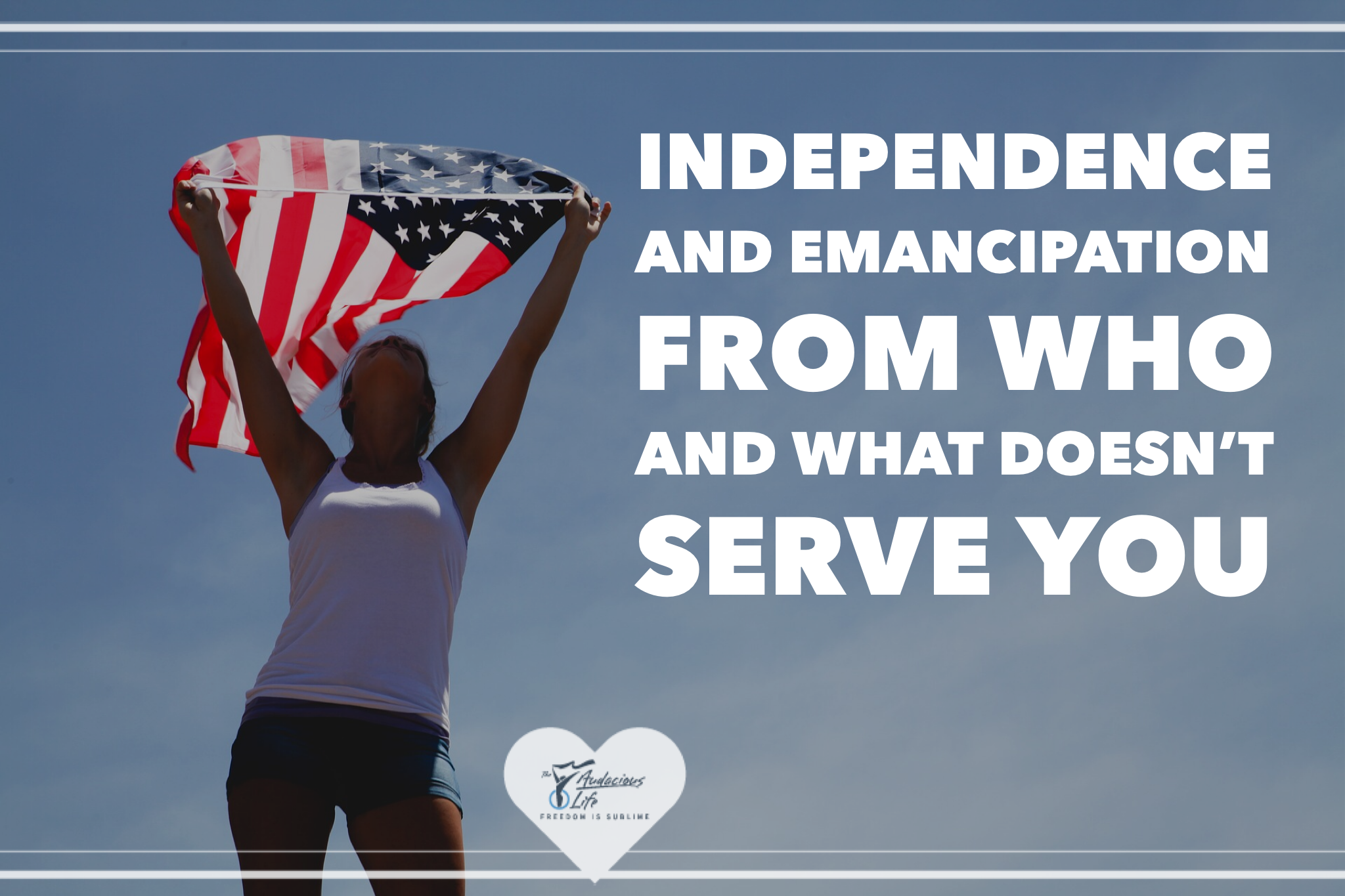 Indepedence and Liberation from Who and What Doesn't Support You