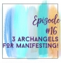 Artwork for Episode 16 - My Favorite 3 Archangels for Manifesting with Ease and Speed