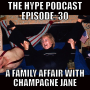 Artwork for The HYPE Podcast: Episode 30 A family affair with Champagne Jane