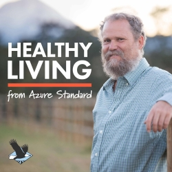 Healthy Living The Azure Standard Podcast 1 The Wheat Issue