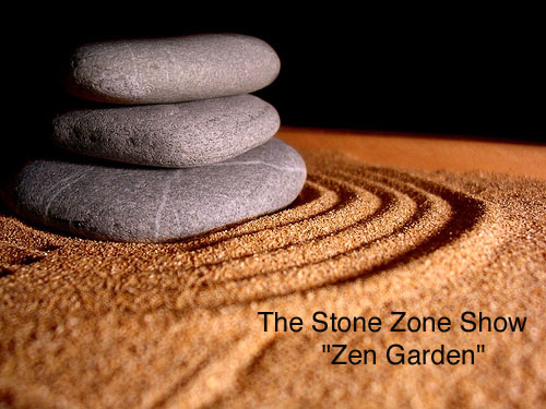 "The Stone Zone Show ""Zen Garden"""