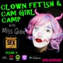 Artwork for Clown Fetish & Cam Girl Camp with Miss Quin - Ep 71