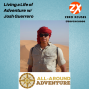 Artwork for Living a Life of Adventure with Josh Guerrero | Zero Xcuses Podcast | Discipline | Results | Focus | Goals | Mindset | Growth | Success