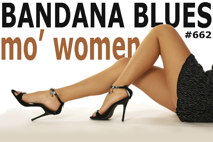 Bandana Blues #662 Mo' Women Tunz!!