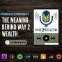 Artwork for Ep 1: The Meaning Behind Way 2 Wealth