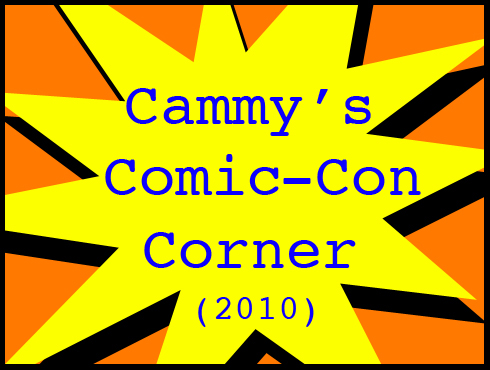 Cammy's Comic-Con Corner 2010 - Part 2