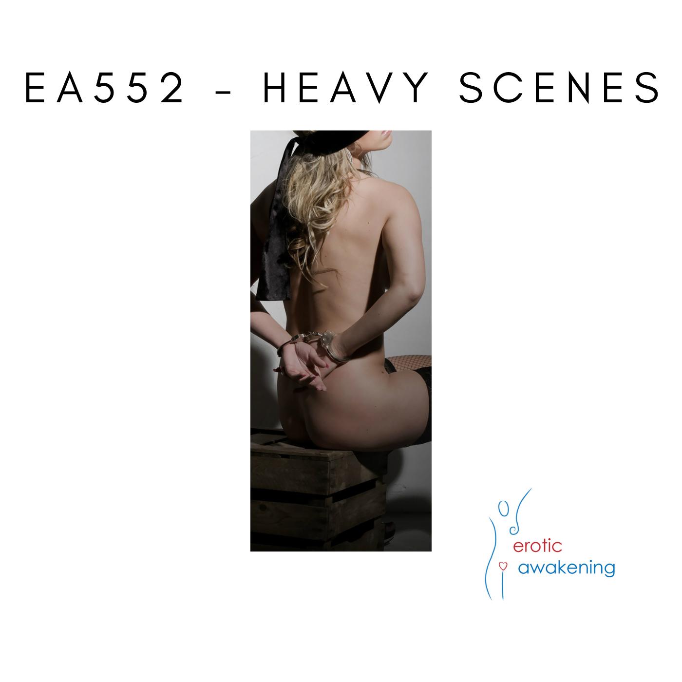 Erotic Awakening Podcast - EA552 - Heavy Scenes