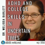Artwork for 332 | ADHD and College Skills In Uncertain Times with Melissa Barlett