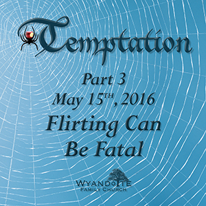 "Temptation Part 3: ""Flirting can be Fatal"""