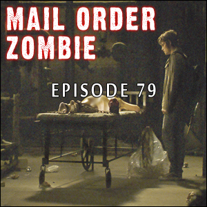 Mail Order Zombie: Episode 079