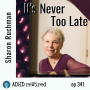 Artwork for 341 | It's Never Too Late with Sharon Ruchman