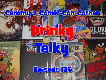 Cammy's Comic-Con Corner - Drinky Talky - Episode 136