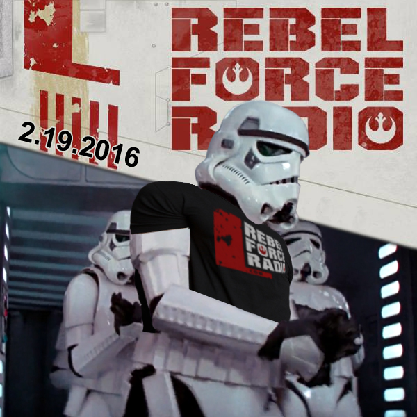 Rebel Force Radio: February 19, 2016