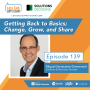 Artwork for Episode 139 - Getting Back to Basics; Change, Grow and Share