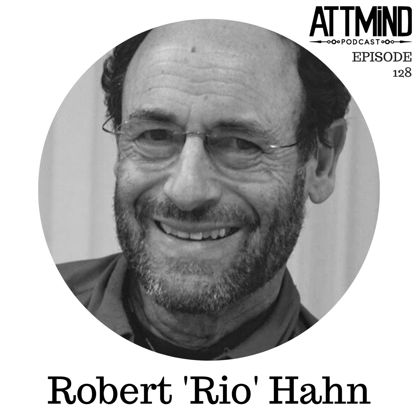 An Explorer's Mindset; Sailing The Psychedelic Seas | Robert Rio Hahn ~ ATTMind 128