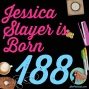 Artwork for 188 Jessica Slayer is Born