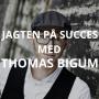 Artwork for #31: Jagten på Succes med Thomas Bigum (Bigum&Co)