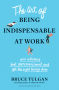 Artwork for Bruce Tulgan's New Book: The Art of Being Indispensable at Work