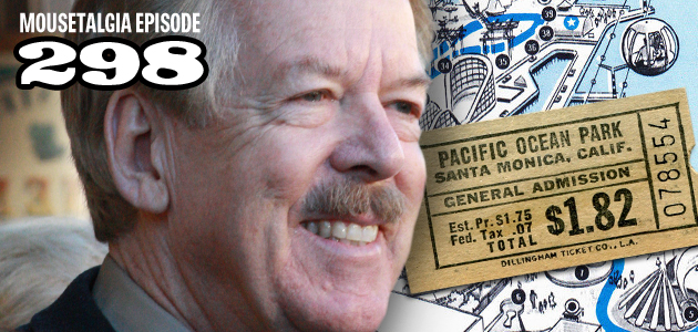 Mousetalgia Episode 298: Disney Legend Tony Baxter; Chris Merritt on Pacific Ocean Park