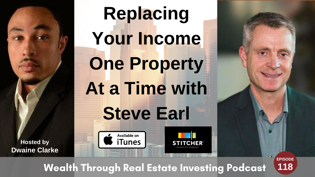 Episode 118 - Replacing Your Income One Property At a Time with Steve Earl