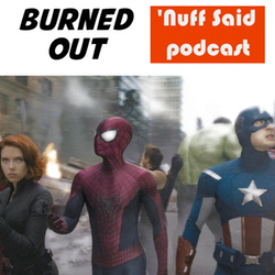 Burned Out - 'Nuff Said: The Marvel Podcast