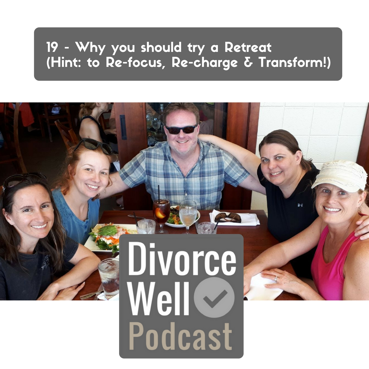 The Divorce Well Podcast - 19 - Why you should try a retreat (Hint: to re-focus, re-charge & transform!)