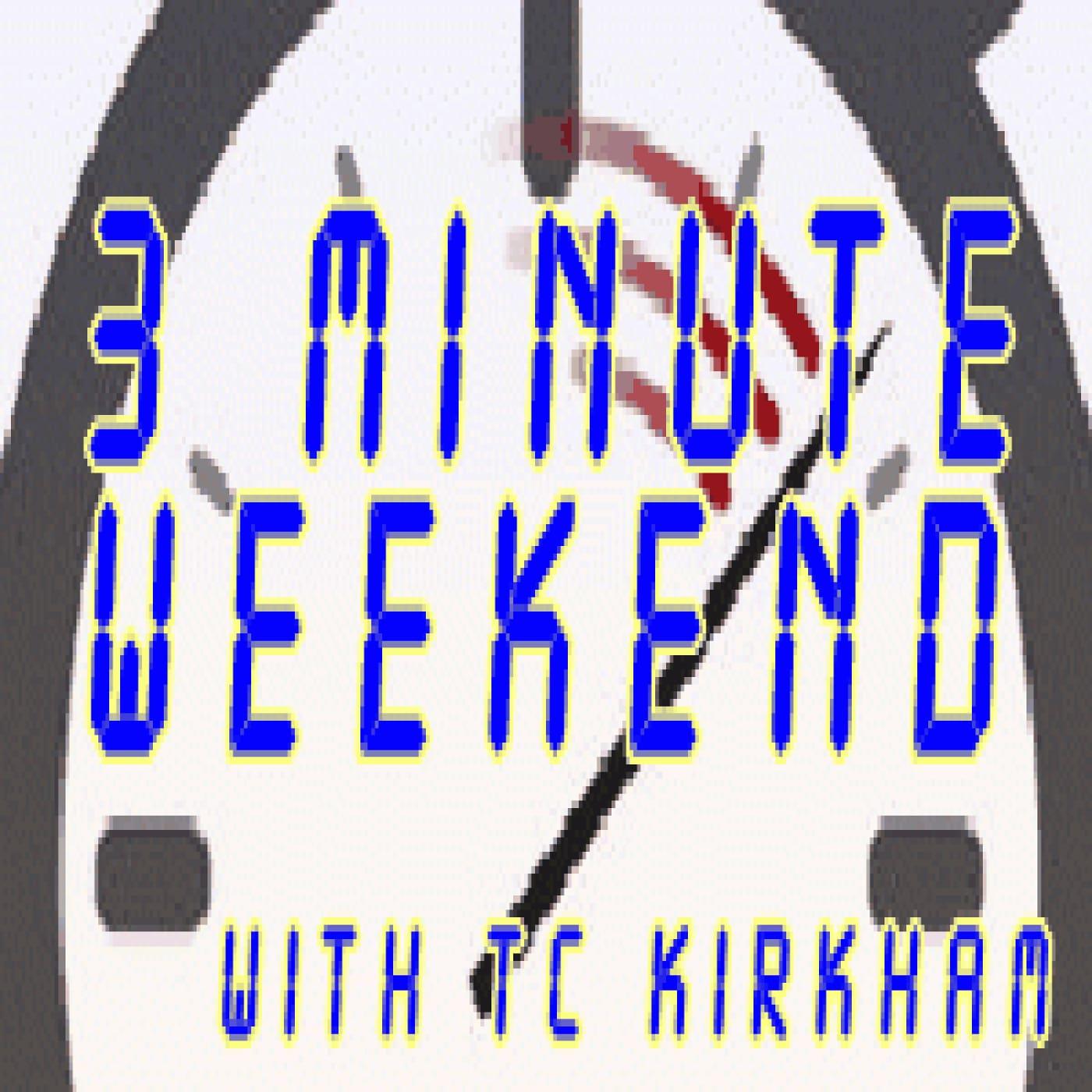 Artwork for Three Minute Weekend with TC Kirkham - November 23 2018