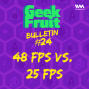 Artwork for Ep. 165: Bulletin #24: 48 FPS vs. 25 FPS