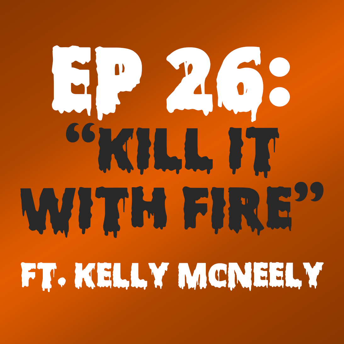 "Ep. 26 - ""Kill It With Fire"" (The Thing) ft. Kelly McNeely"