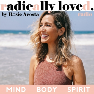 Radically Loved Radio with Rosie Acosta