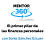 Artwork for El Primer Paso para Mejorar Tus Finanzas Personales, con Sonia Sánchez Escuer - Finanzas Personales - MENTOR360