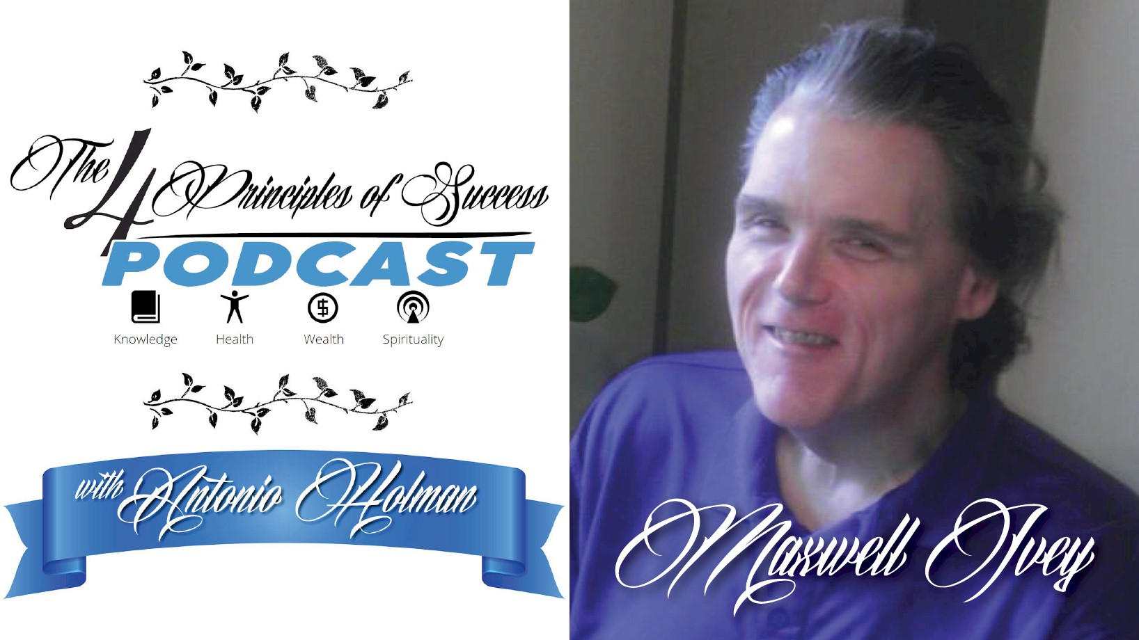 The 4 Principles of Success with Antonio Holman featuring Maxwell Ivey