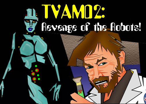 TVAMD:  Revenge of the Robots!