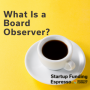 Artwork for Startup Funding Espresso -- What Is a Board Observer?