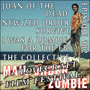 Mail Order Zombie #182 - Juan of the Dead, I Was..., New Zed Order, Collective Vol. 3 & The HP Lovecraft Film Festival