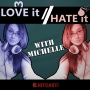 Artwork for Love it, Hate it with Michelle - Episode 38