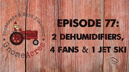 Artwork for Ep 77: 2 Dehumidifiers, 4 Fans & 1 Jet Ski