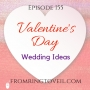 Artwork for #155 - Valentine's Day Wedding Ideas