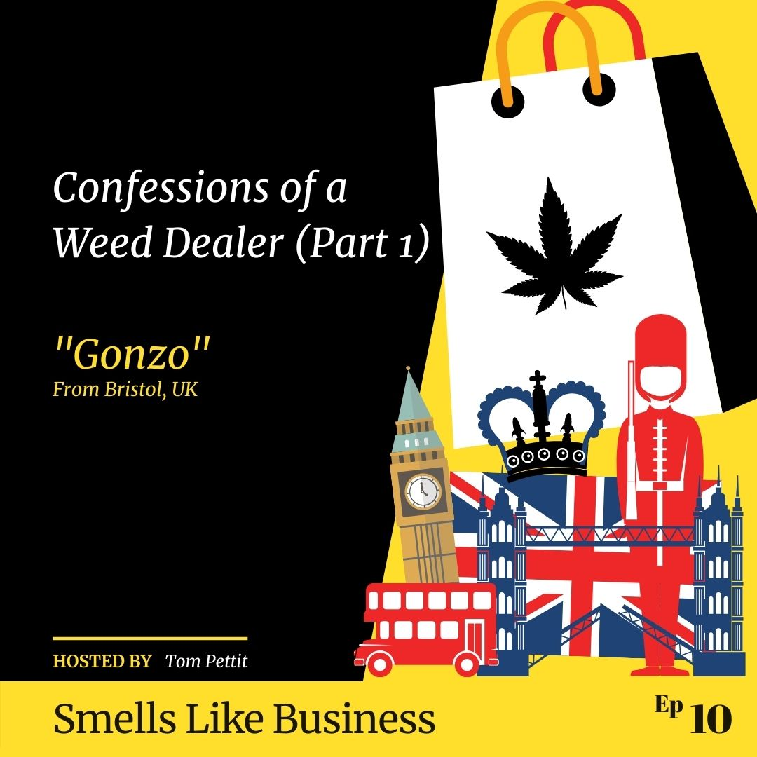 #10 - Confessions of a Weed Dealer (Part 1) - Gonzo from Bristol, UK