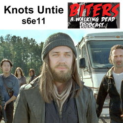 s6e11 Knots Untie - Biters: The Walking Dead Podcast