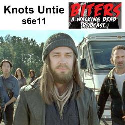 s6e11 Knots Untie - Biters: The Walking Dead Podcast