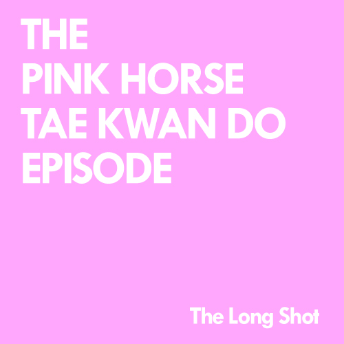 Episode #919: The Pink Horse Tae Kwon Do Episode