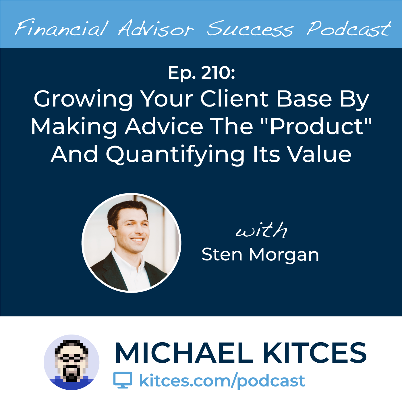 """Ep 210: Growing Your Client Base By Making Advice The """"Product"""" And Quantifying Its Value with Sten Morgan"""