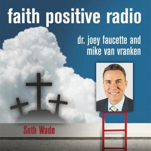 Faith Positive Radion: Seth Wade