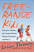 America's Worst Mom Lenore Skenazy on How to Raise Free Range Kids